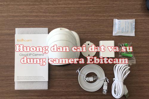 Hướng dẫn cài đặt và sử dụng camera Ebitcam